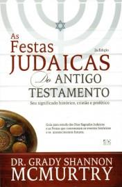 As Festas Judaicas do Antigo Testamento: Seu Significado Histórico, Cristão e Profético