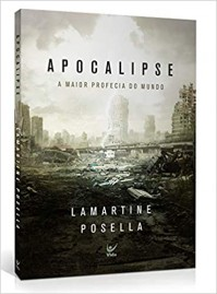 Apocalipse: A Maior Profecia Do Mundo | Lamartine Posella