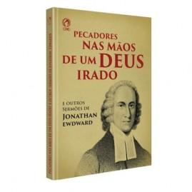 Pecadores nas Mãos de um Deus Irado e outros sermões de Jonathan Edwards