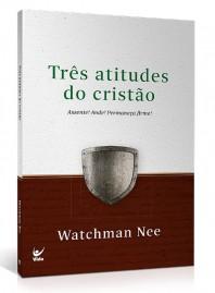 Três atitudes do cristão | Watchman Nee
